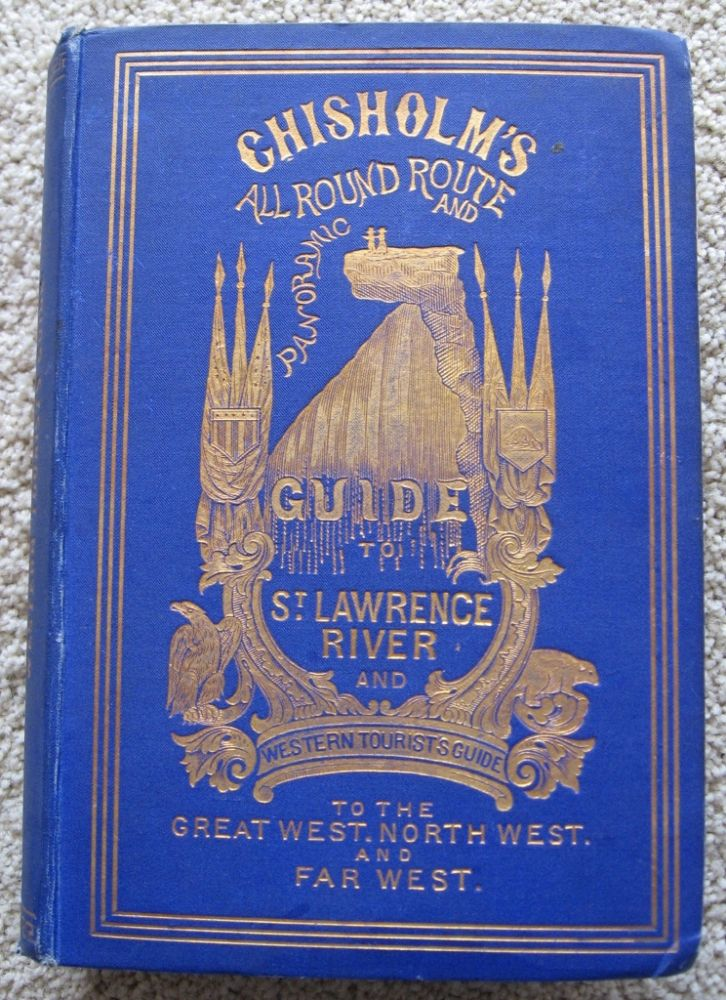 CHISHOLM'S ALL - ROUND ROUTE AND PANORAMIC GUIDE of the ST. LAWRENCE, (etc.) and WESTERN TOURISTS' GUIDE TO THE GREAT WEST, NORTH WEST AND FAR WEST, (etc.). C. R. Chisholm.