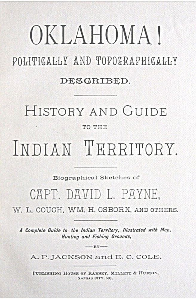 OKLAHOMA! Politically and Topographically Described -- History and Guide to the Indian Territory. A. P. Jackson, E. C. Cole.
