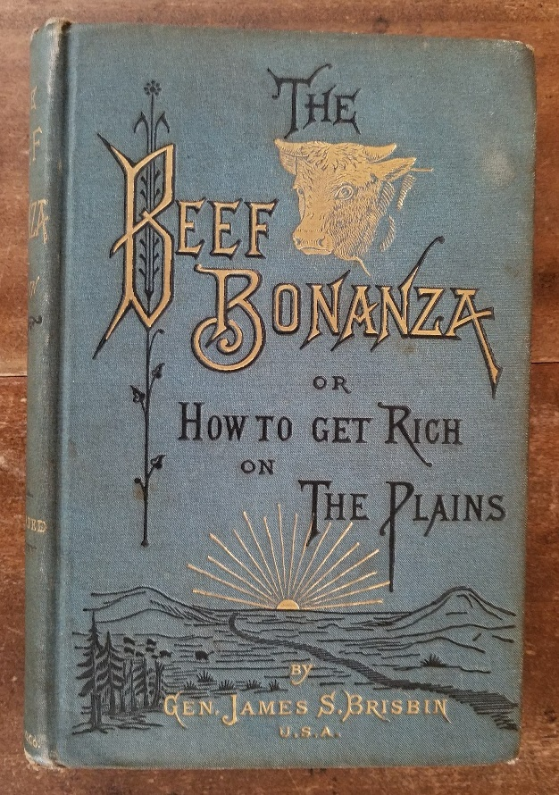 THE BEEF BONANZA; or How To Get Rich on the Plains, being a description of cattle-growing, sheep-farming, horse-raising, and dairying in the West. Gen. James S. Brisbin.