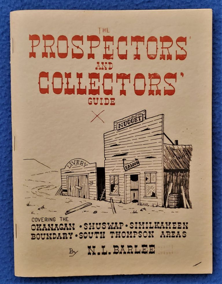 THE PROSPECTOR' AND COLLECTORS' GUIDE: Covering the Okanagan, Shuswap, Similkameen, Boundary, South Thompson Areas. N. L. Barlee.
