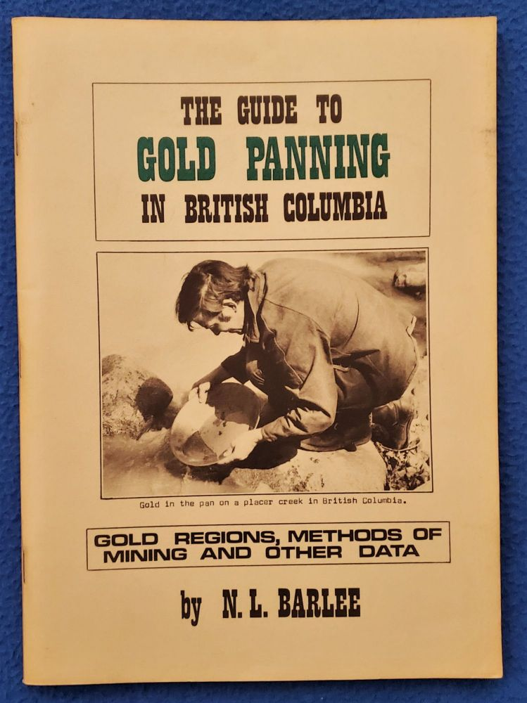 THE GUIDE TO GOLD PANNING IN BRITISH COLUMBIA. N. L. Barlee.