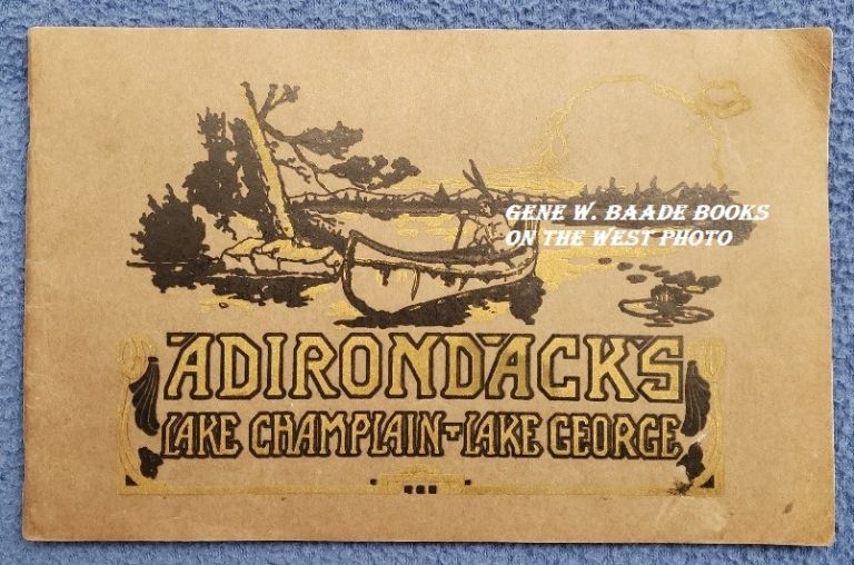 ADIRONDACK MOUNTAINS: Lake Champlain - Lake George: Choicest Collection of Photographs in Existence Covering Every Part of the Adirondacks and Adjacent Regions. Adirondacks.