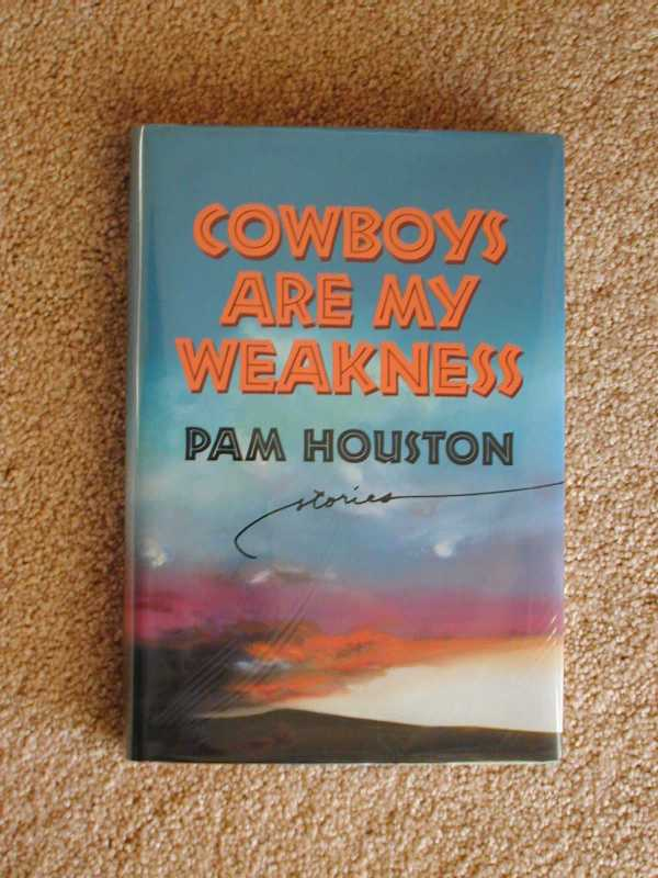 COWBOYS ARE MY WEAKNESS (Signed) Stories. Pam Houston.