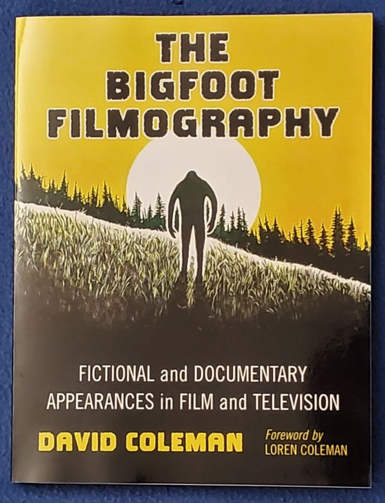 THE BIGFOOT FILMOGRAPHY : Fictional and Documentary Appearances in Film and Television. David Coleman.