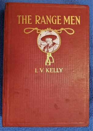THE RANGE MEN: The Story of the Ranchers and Indians of Alberta. L. V. Kelly